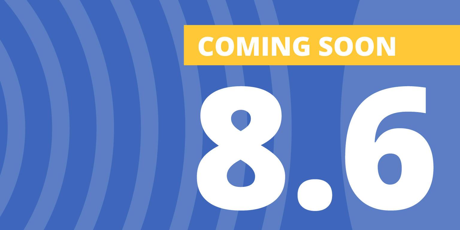 8.6 Coming Soon