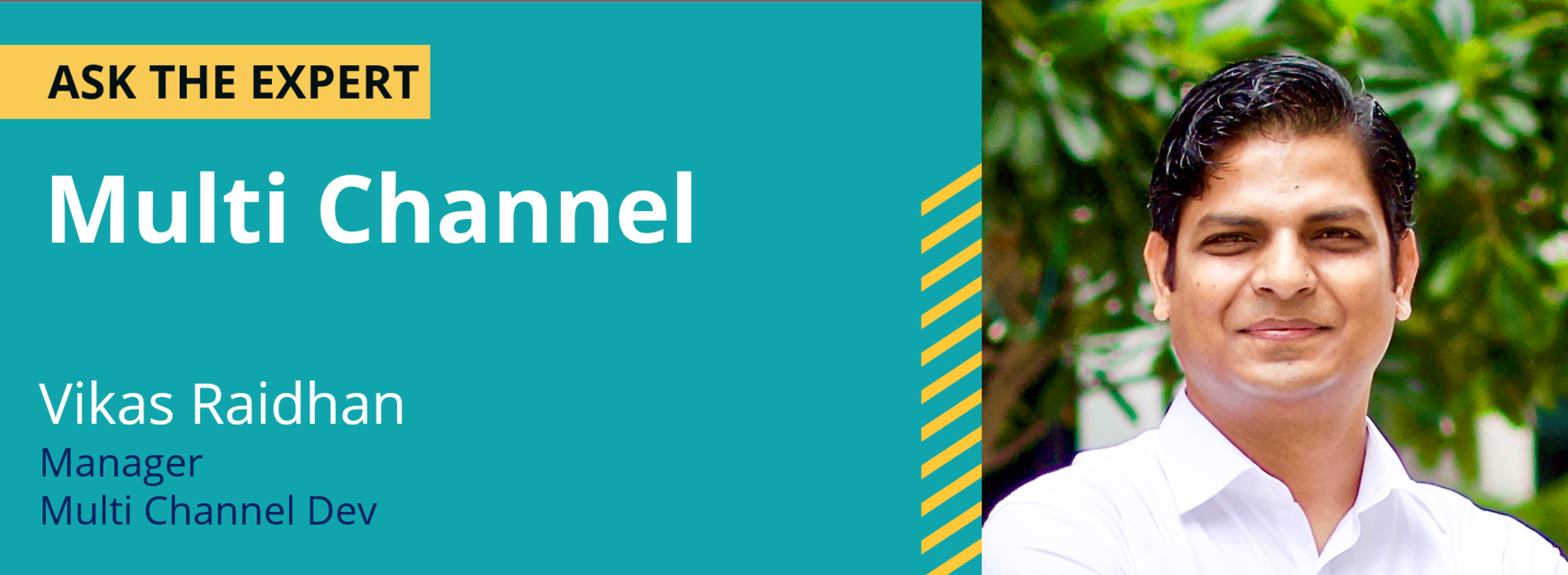 Ask the Expert - Multi Channel with Vikas Raidhan
