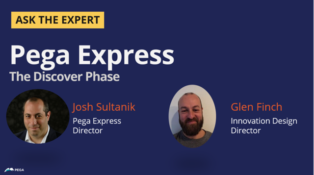 Ask the Expert: Pega Express with Josh Sultanik and Glen Finch